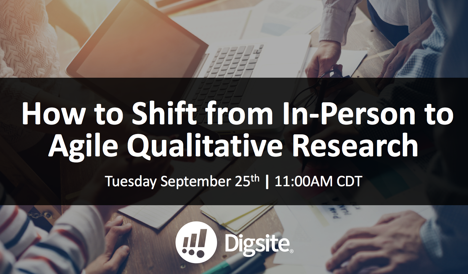Digsite How to Shift from In-Person to Agile Qualitative Webinar