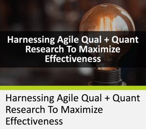 Harnessing Agile Qual and Quant