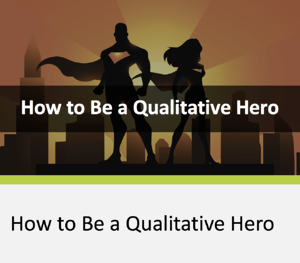 How to Be a Qualitative Hero Webinar