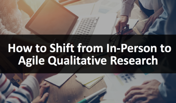 How to Shift from In-Person to Agile Qualitative Research