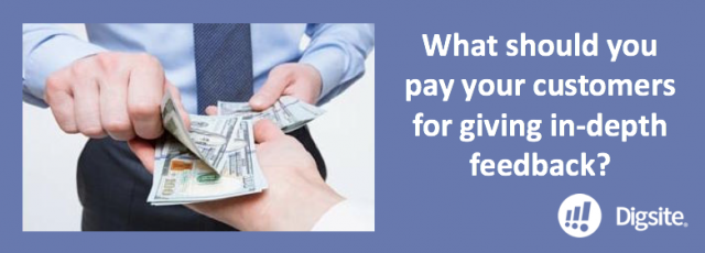 What should you pay your customers for giving in-depth feedback?