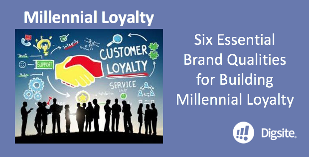 Six Essential Brand Qualities for Building Millennial Loyalty